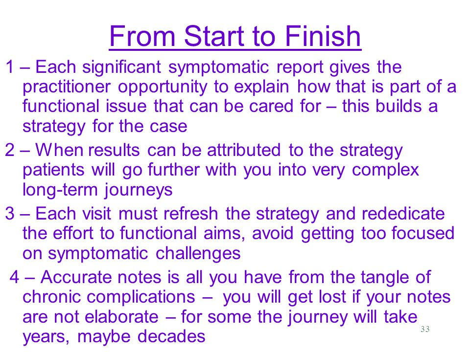 32 From Start to Finish Each patient must move through their own evolution.