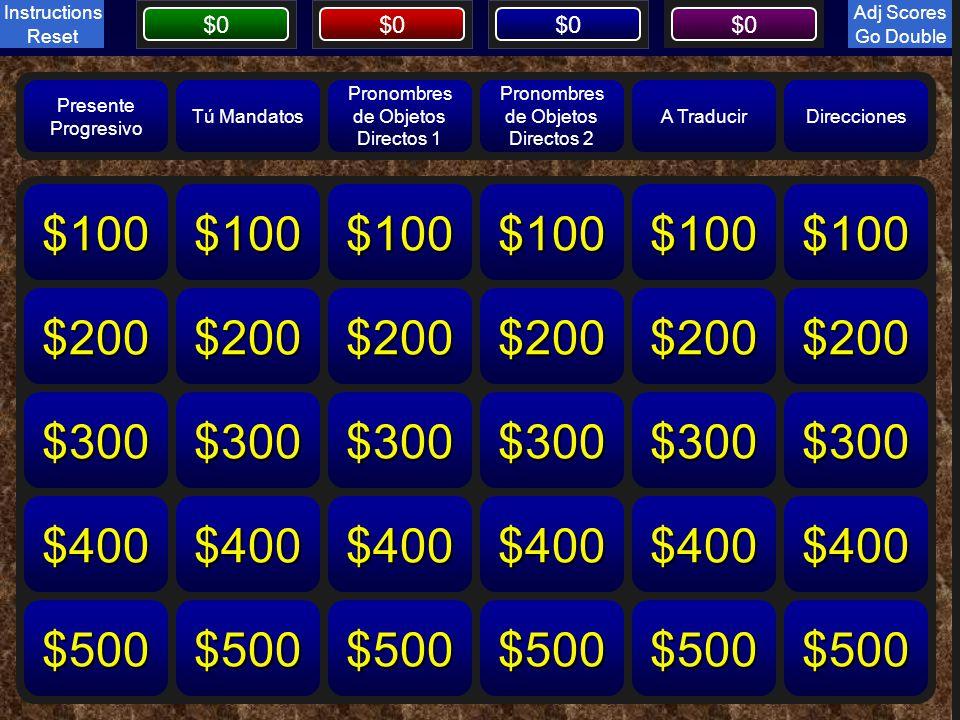 Board $0 Board Presente Progresivo Tú Mandatos Pronombres de Objetos Directos 1 Pronombres de Objetos Directos 2 A TraducirDirecciones Reset Instructions Go Double $100 $200 $300 $400 $500 $100 $200 $300 $400 $500 $100 $200 $300 $400 $500 $100 $200 $300 $400 $500 $100 $200 $300 $400 $500 $100 $200 $300 $400 $500 The Daily Double is located at: E3 Move to reveal location Adj Scores