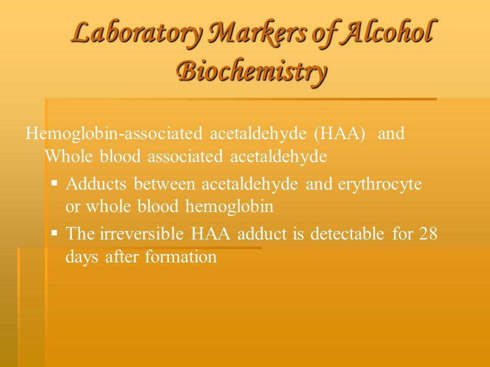 Laboratory Markers of Alcohol Biochemistry Hemoglobin-associated acetaldehyde (HAA) and Whole blood associated acetaldehyde   Adducts between acetal