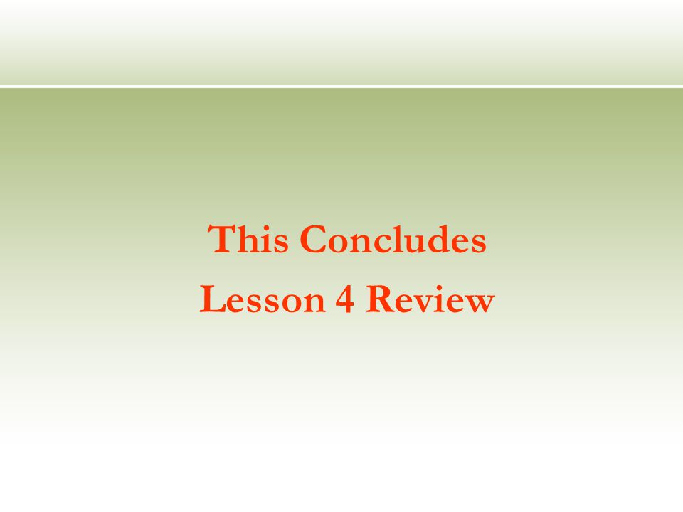 This Concludes Lesson 4 Review