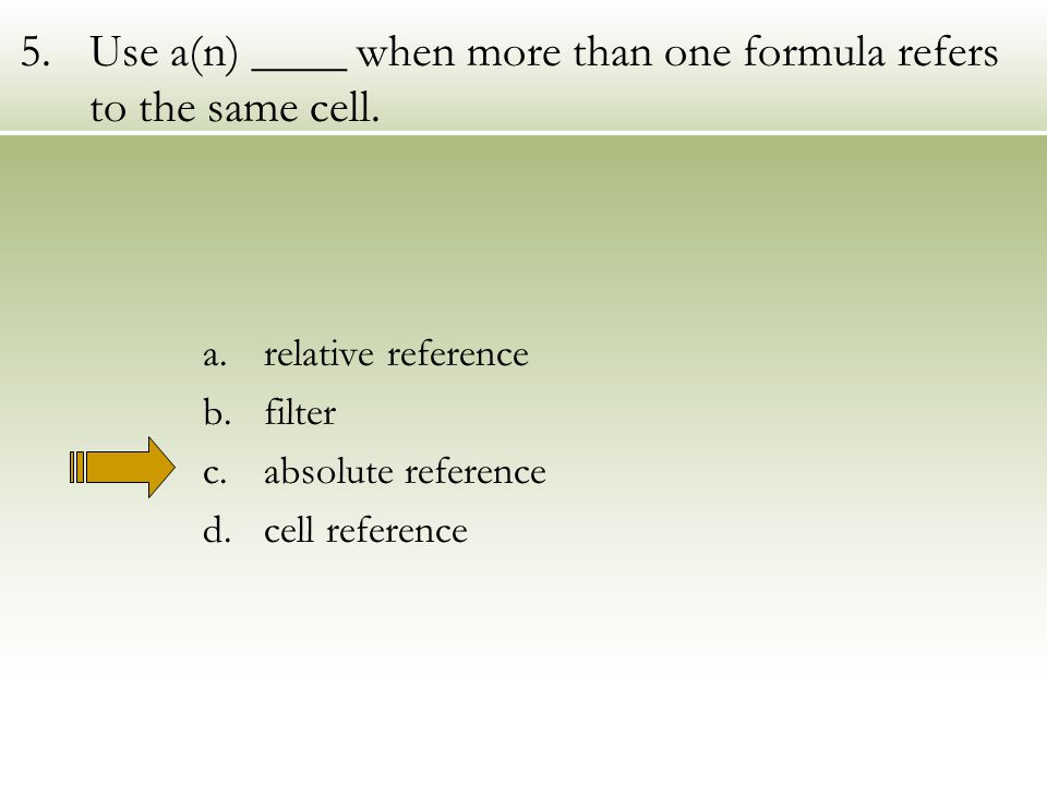 5.Use a(n) ____ when more than one formula refers to the same cell.