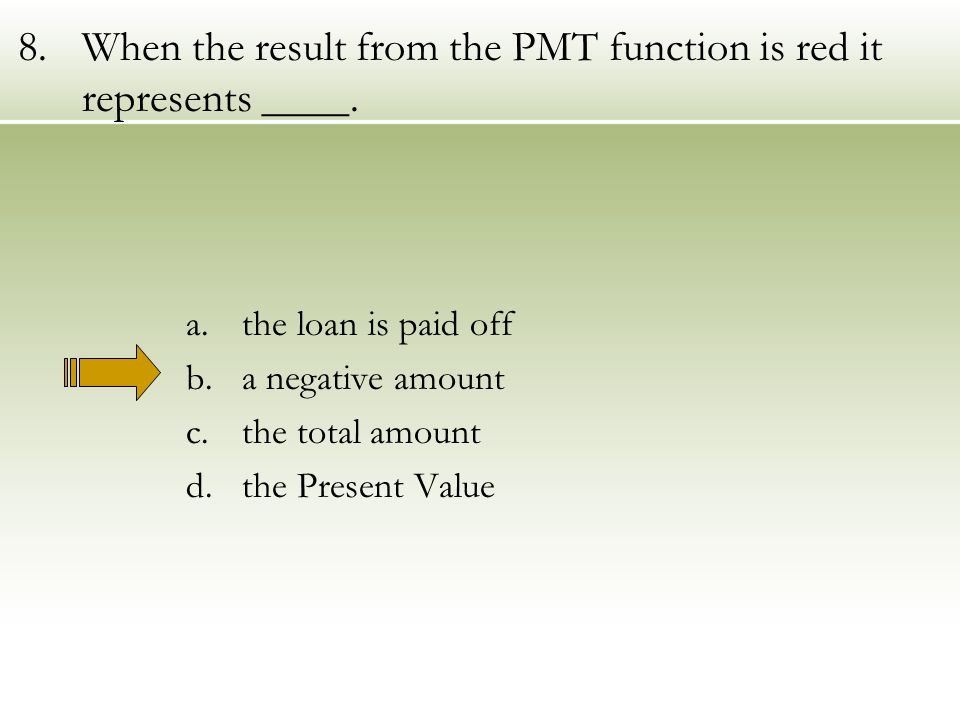 8.When the result from the PMT function is red it represents ____.
