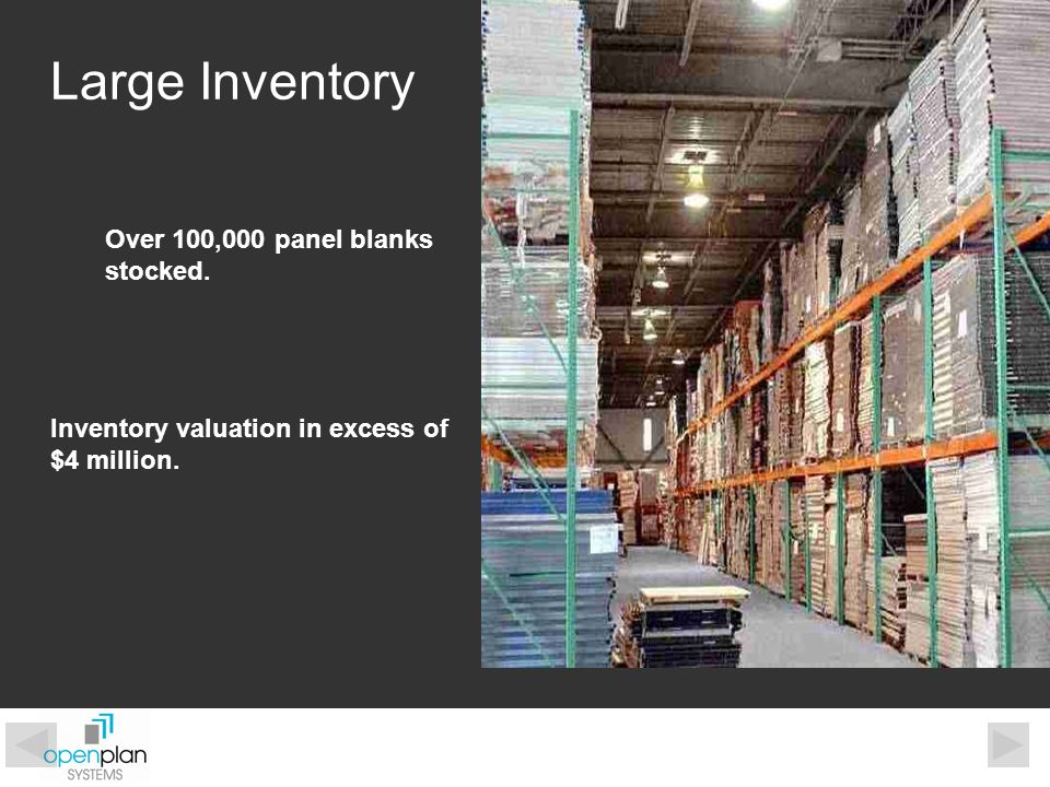 Large Inventory Over 100,000 panel blanks stocked. Inventory valuation in excess of $4 million.