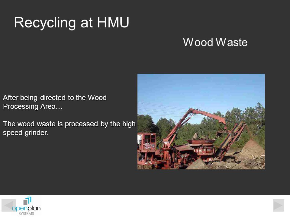 Wood Waste Recycling at HMU After being directed to the Wood Processing Area… The wood waste is processed by the high speed grinder.