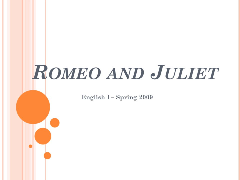 R OMEO AND J ULIET English I – Spring 2009