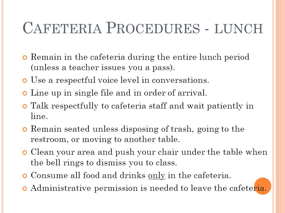 C AFETERIA P ROCEDURES - LUNCH Remain in the cafeteria during the entire lunch period (unless a teacher issues you a pass).