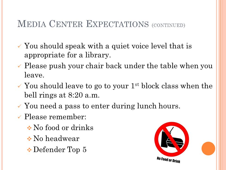 M EDIA C ENTER E XPECTATIONS ( CONTINUED ) You should speak with a quiet voice level that is appropriate for a library. Please push your chair back un