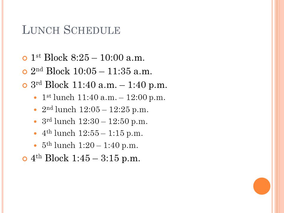 L UNCH S CHEDULE 1 st Block 8:25 – 10:00 a.m. 2 nd Block 10:05 – 11:35 a.m.