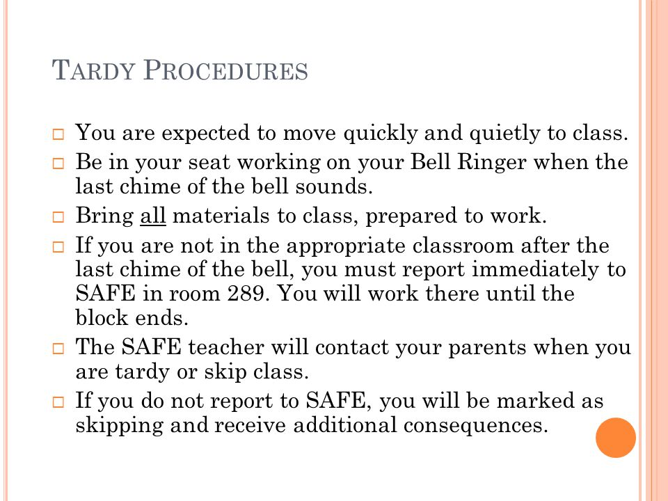 T ARDY P ROCEDURES  You are expected to move quickly and quietly to class.  Be in your seat working on your Bell Ringer when the last chime of the b