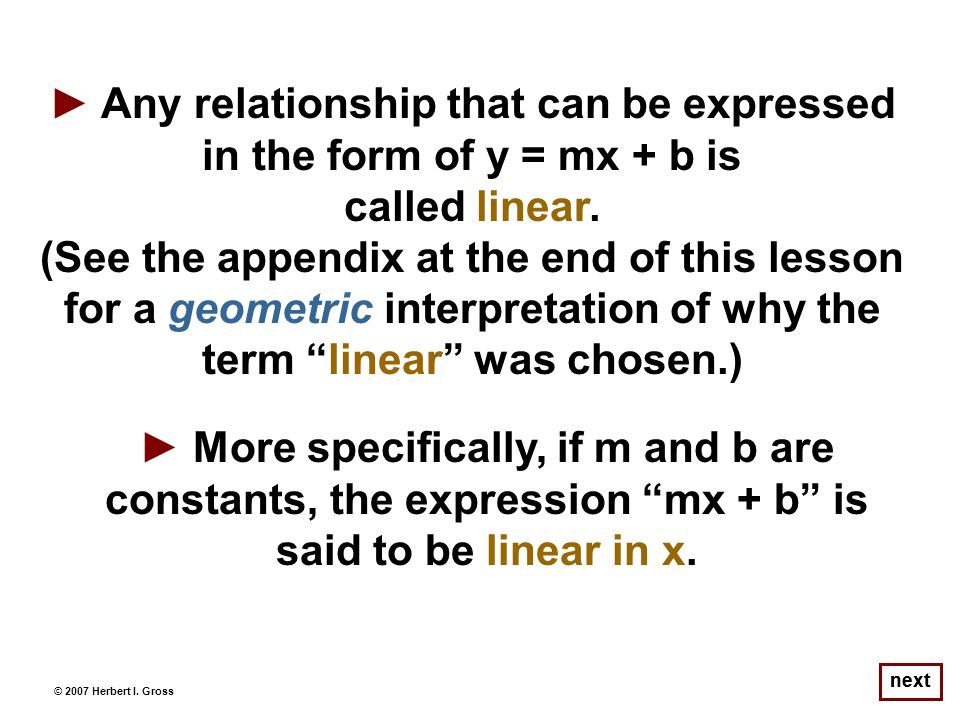 next ► Any relationship that can be expressed in the form of y = mx + b is called linear.
