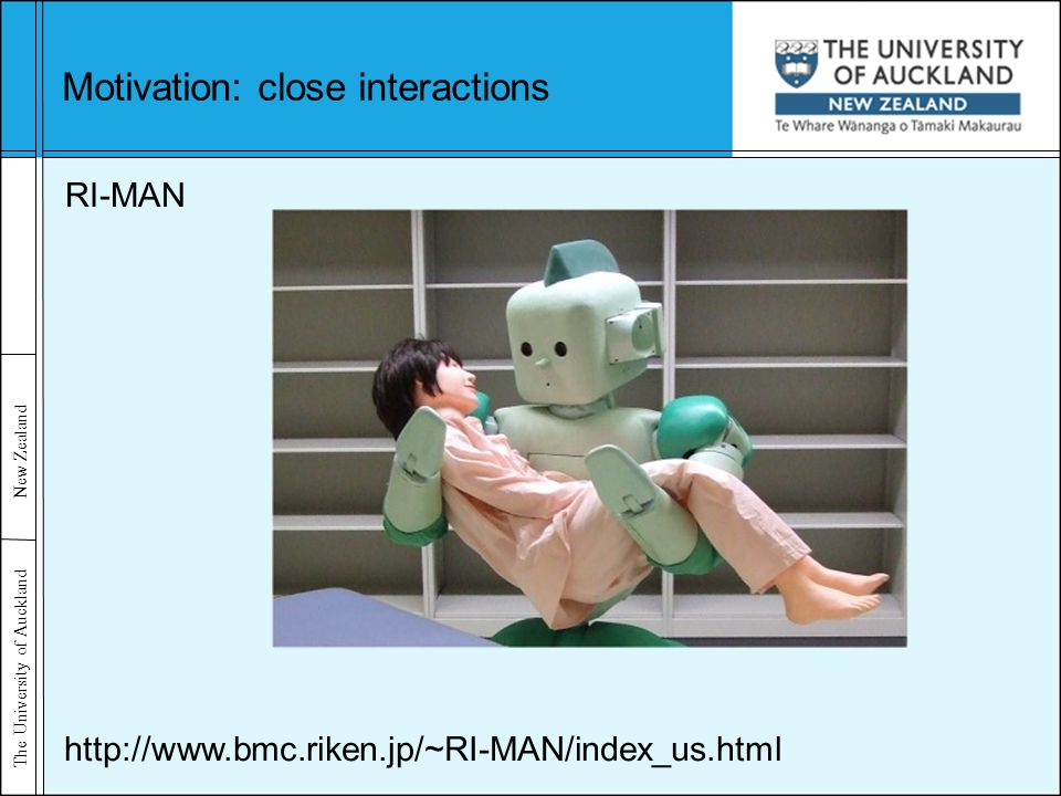 The University of Auckland New Zealand Motivation: close interactions RI-MAN http://www.bmc.riken.jp/~RI-MAN/index_us.html