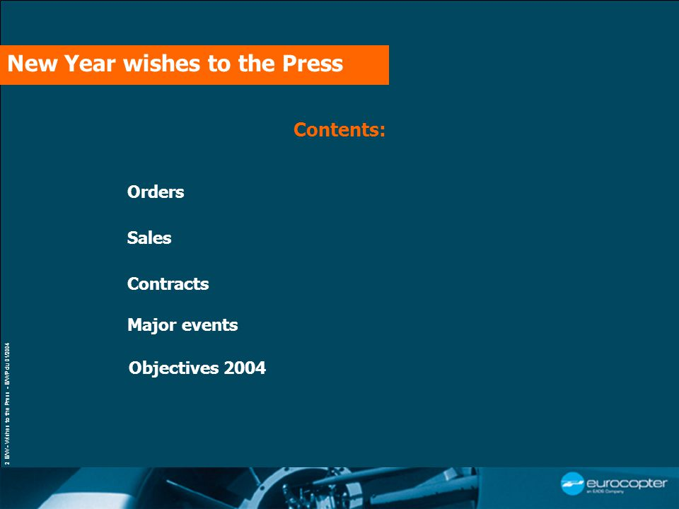 2 E/W - Wishes to the Press - E/WP du 01/2004 Contents: Contracts Sales Orders Major events New Year wishes to the Press Objectives 2004