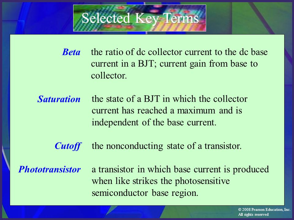 © 2008 Pearson Education, Inc. All rights reserved Beta Saturation Cutoff Phototransistor the ratio of dc collector current to the dc base current in