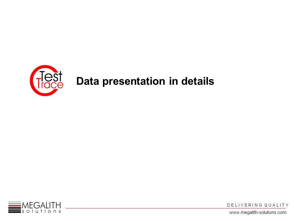 D E L I V E R I N G Q U A L I T Y www.megalith-solutions.com Data presentation in details