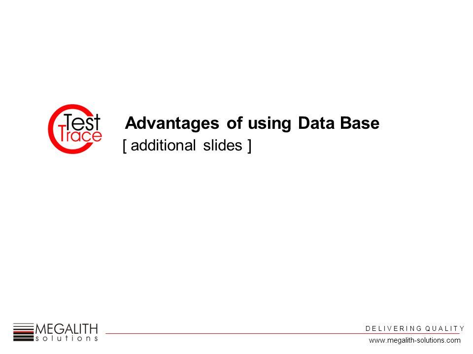 D E L I V E R I N G Q U A L I T Y www.megalith-solutions.com [ additional slides ] Advantages of using Data Base