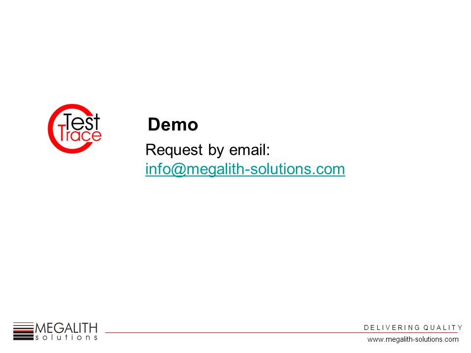 Demo Request by email: info@megalith-solutions.com info@megalith-solutions.com D E L I V E R I N G Q U A L I T Y www.megalith-solutions.com