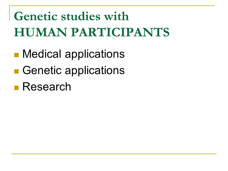 Genetic studies with HUMAN PARTICIPANTS Medical applications Genetic applications Research