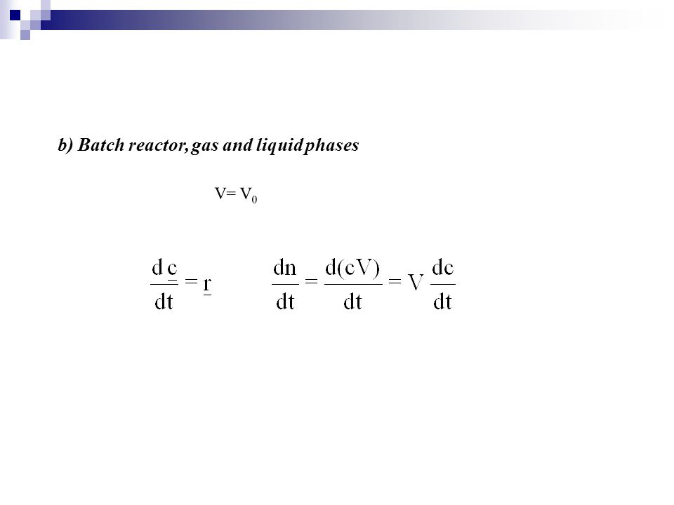 a ) Isothermal liquid phase CSTR τ = V/V 0, τ = space time Special cases