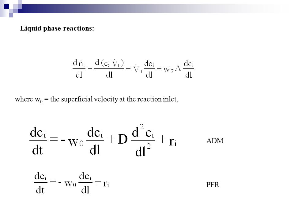 Let Δl  0: where For the plug flow model, the eqn. is reduced to (Adl = dV): At steady state conditions the time derivative of the concentration vani