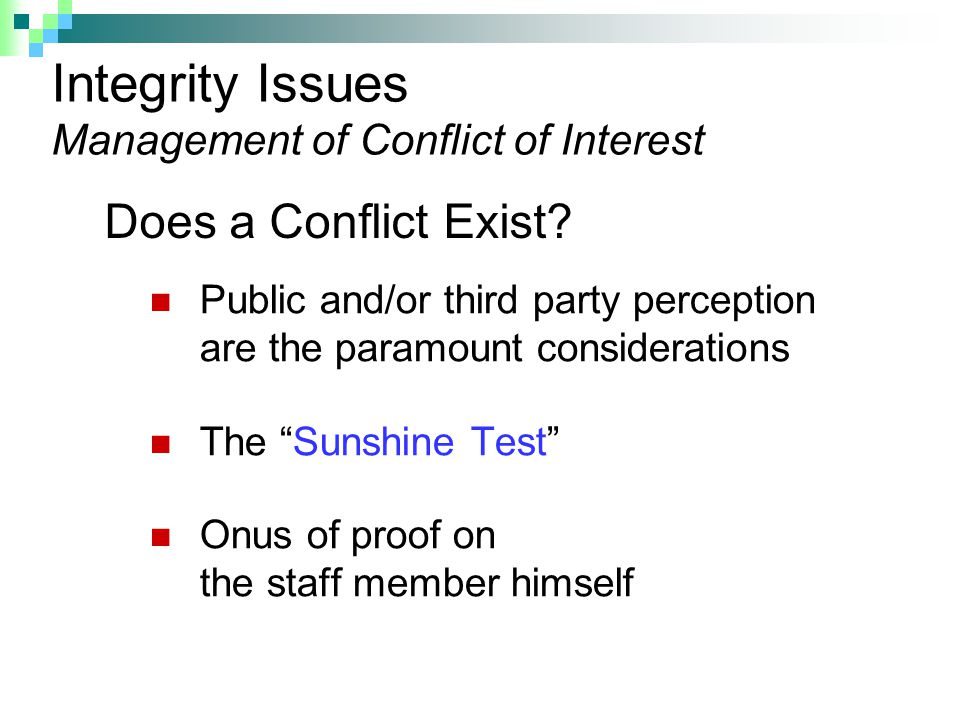 "Does a Conflict Exist? Public and/or third party perception are the paramount considerations The ""Sunshine Test"" Onus of proof on the staff member him"