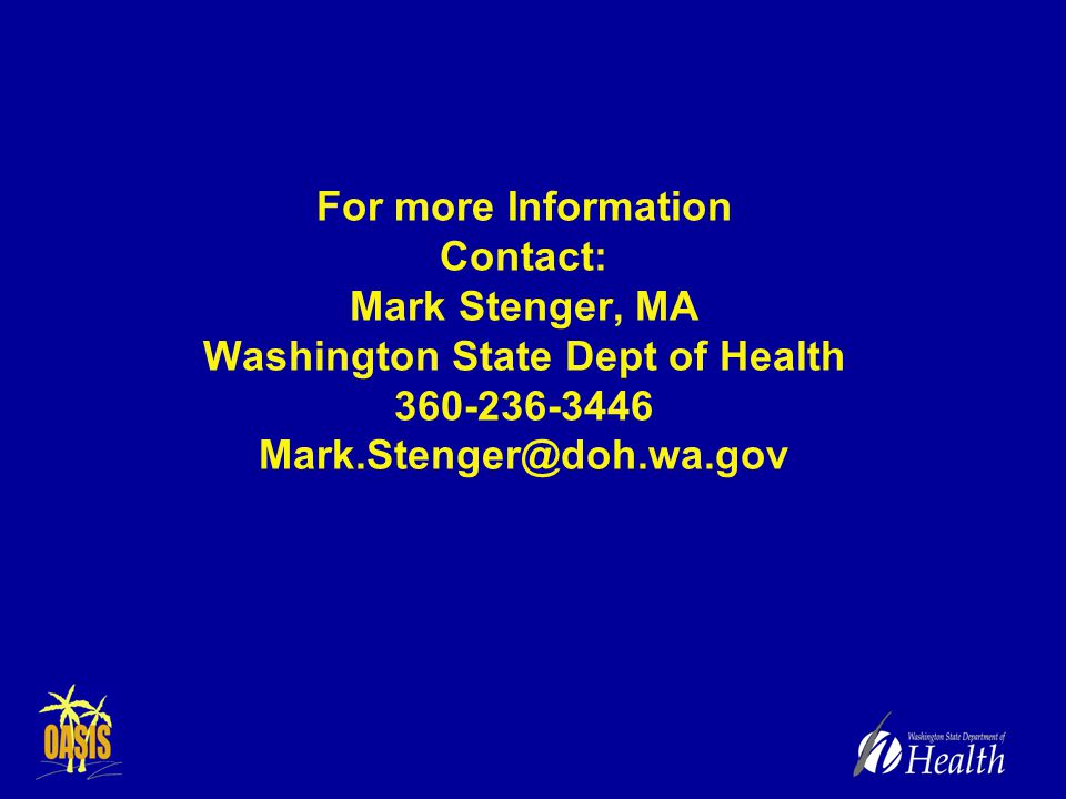 For more Information Contact: Mark Stenger, MA Washington State Dept of Health 360-236-3446 Mark.Stenger@doh.wa.gov