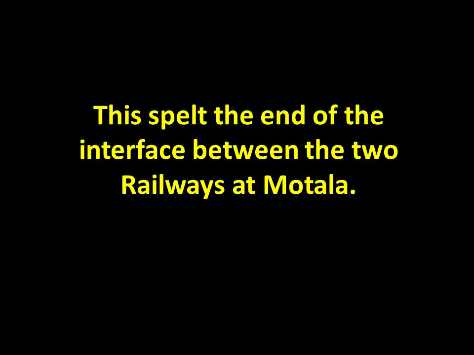 This spelt the end of the interface between the two Railways at Motala.