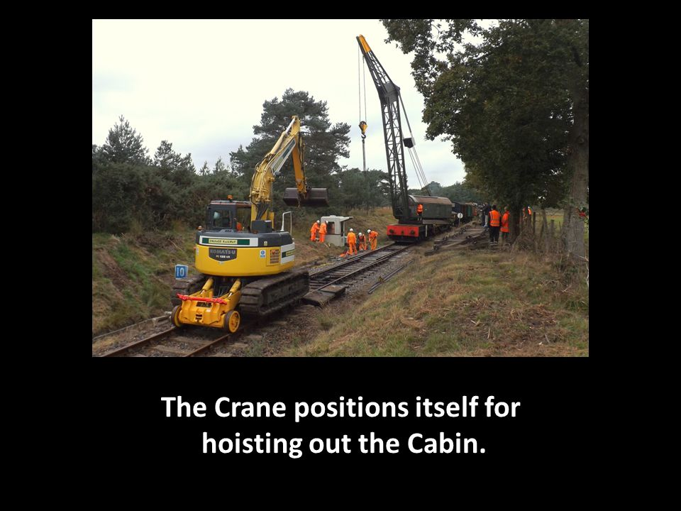 The Crane positions itself for hoisting out the Cabin.