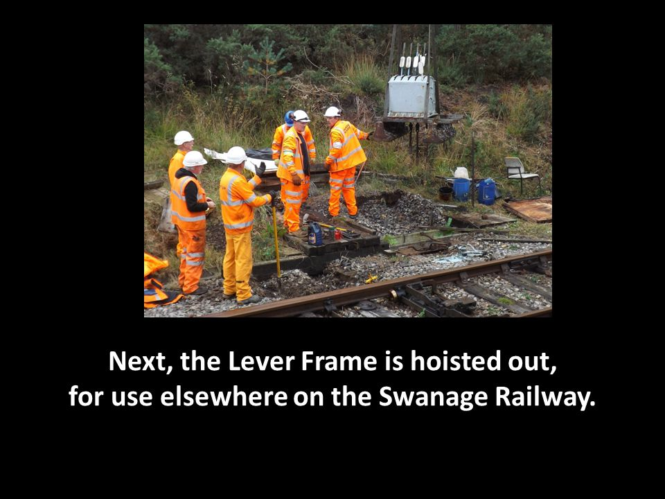 Next, the Lever Frame is hoisted out, for use elsewhere on the Swanage Railway.
