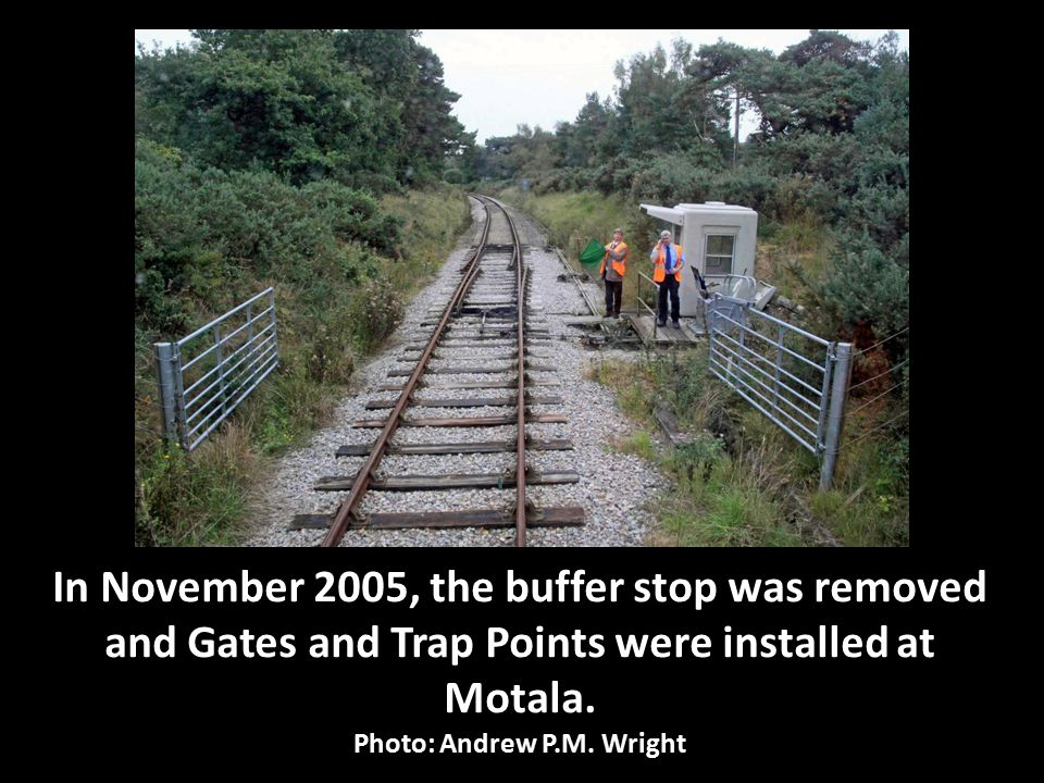 In November 2005, the buffer stop was removed and Gates and Trap Points were installed at Motala.