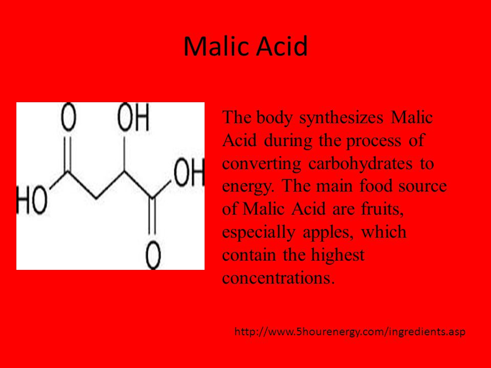 Malic Acid http://www.5hourenergy.com/ingredients.asp The body synthesizes Malic Acid during the process of converting carbohydrates to energy.