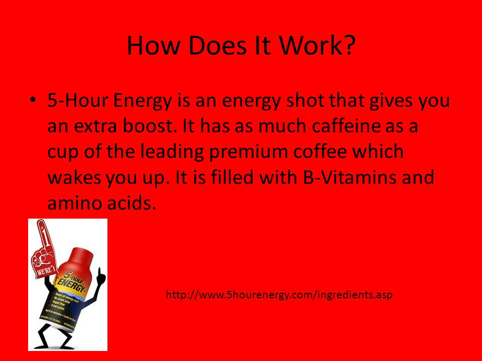 How Does It Work. 5-Hour Energy is an energy shot that gives you an extra boost.