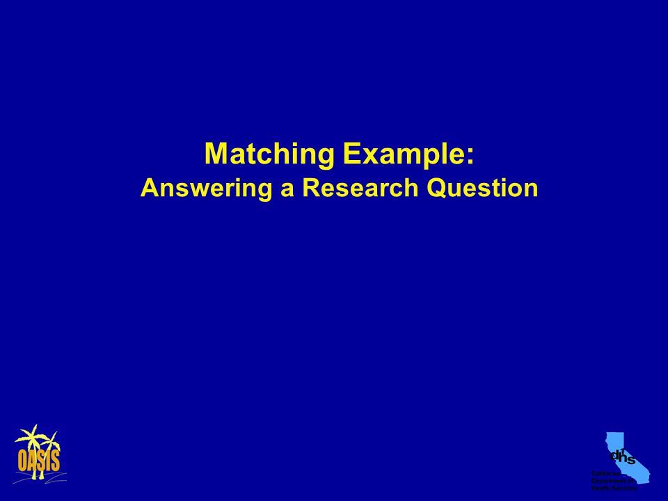 Matching Example: Answering a Research Question