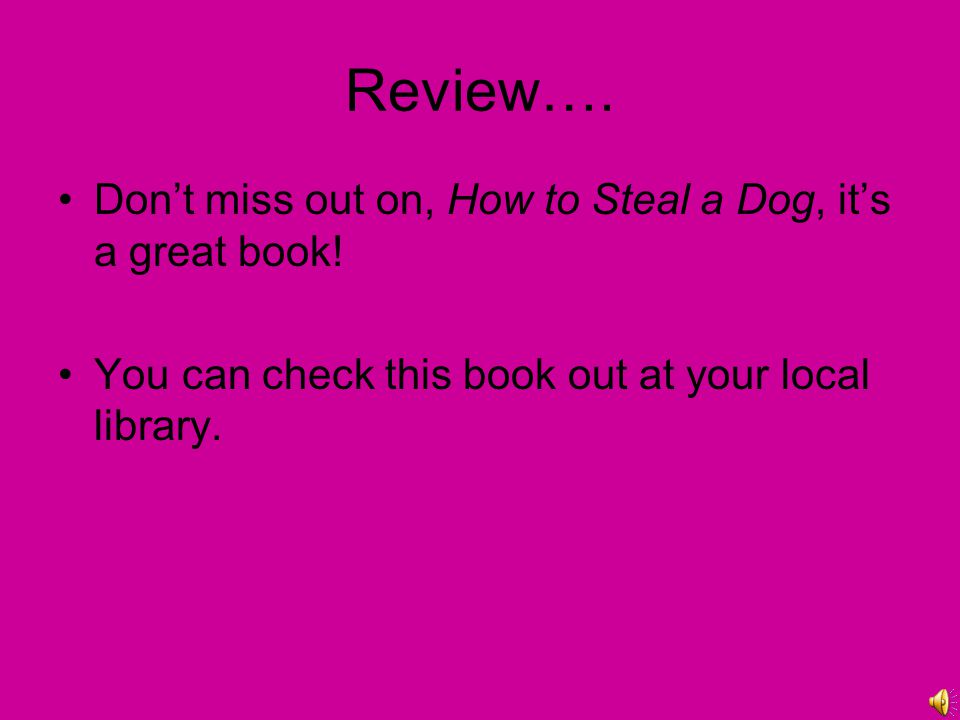 Review….Don't miss out on, How to Steal a Dog, it's a great book.