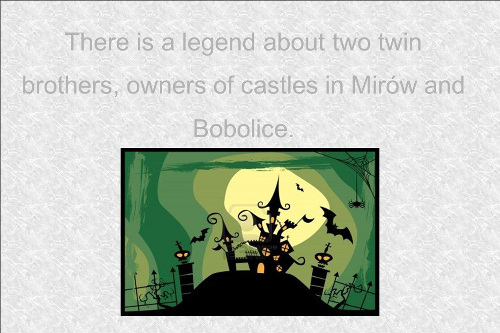 There is a legend about two twin brothers, owners of castles in Mirów and Bobolice.
