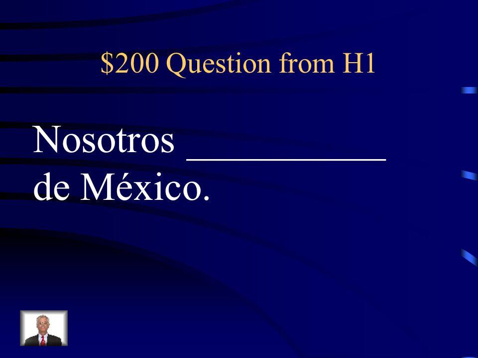 $200 Question from H1 Nosotros __________ de México.