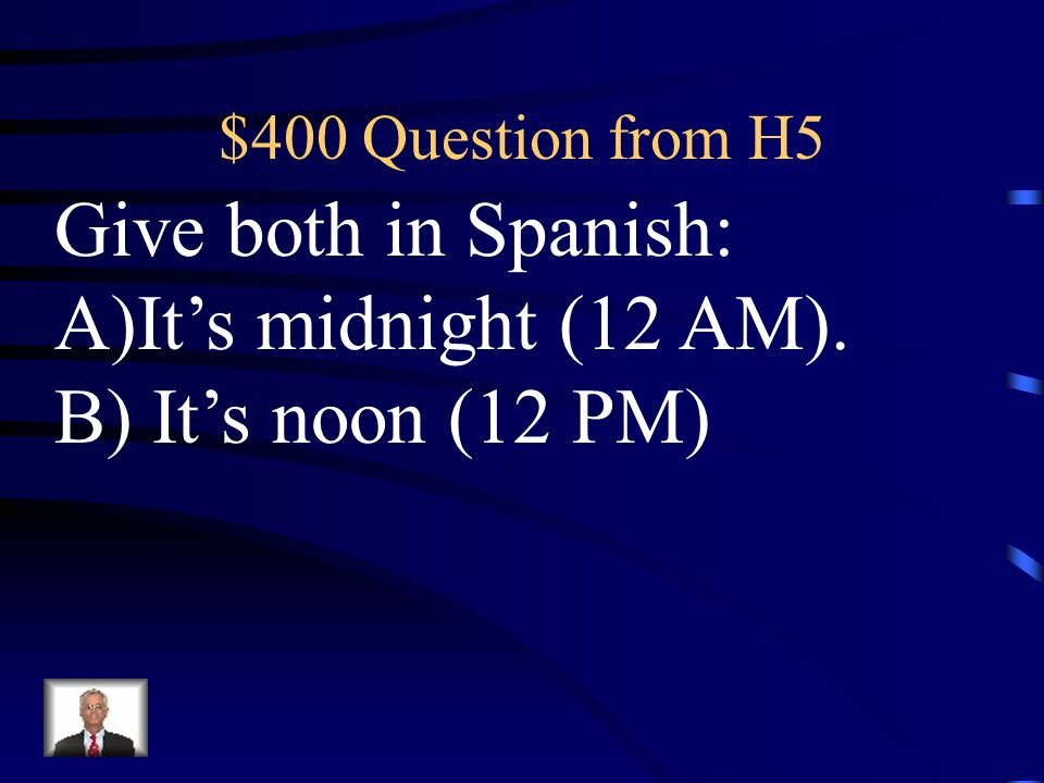 $300 Answer from H5 Son las nueve menos doce de la mañana.