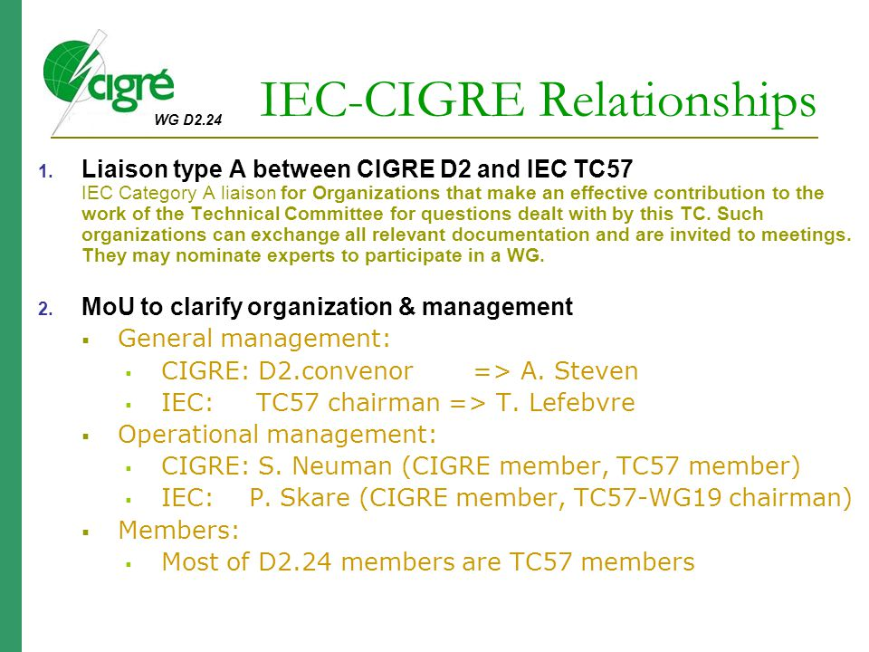 WG D2.24 IEC-CIGRE Relationships 1. Liaison type A between CIGRE D2 and IEC TC57 IEC Category A liaison for Organizations that make an effective contr