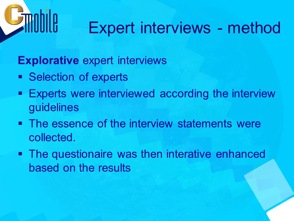 Expert interviews - method Explorative expert interviews  Selection of experts  Experts were interviewed according the interview guidelines  The essence of the interview statements were collected.