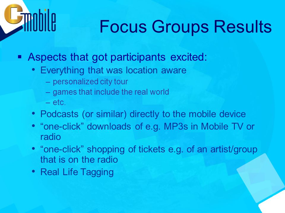 Focus Groups Results  Aspects that got participants excited: Everything that was location aware –personalized city tour –games that include the real world –etc.