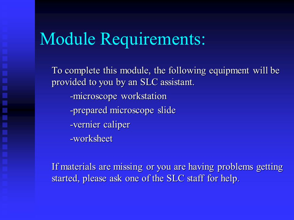 Module Requirements: To complete this module, the following equipment will be provided to you by an SLC assistant.
