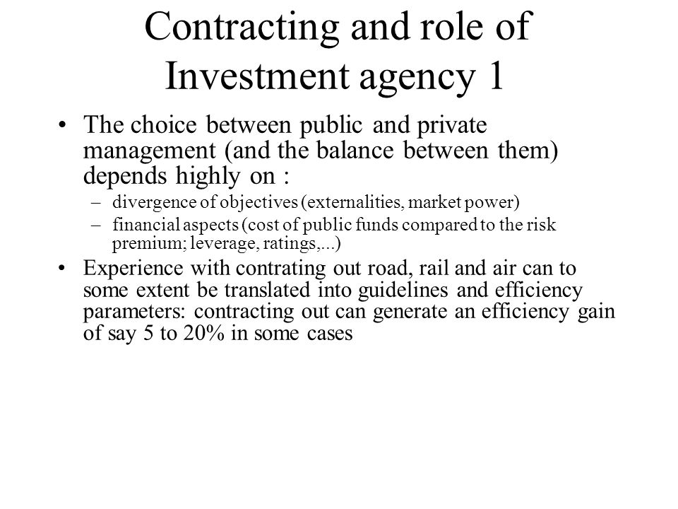 Contracting and role of Investment agency 1 The choice between public and private management (and the balance between them) depends highly on : –diver