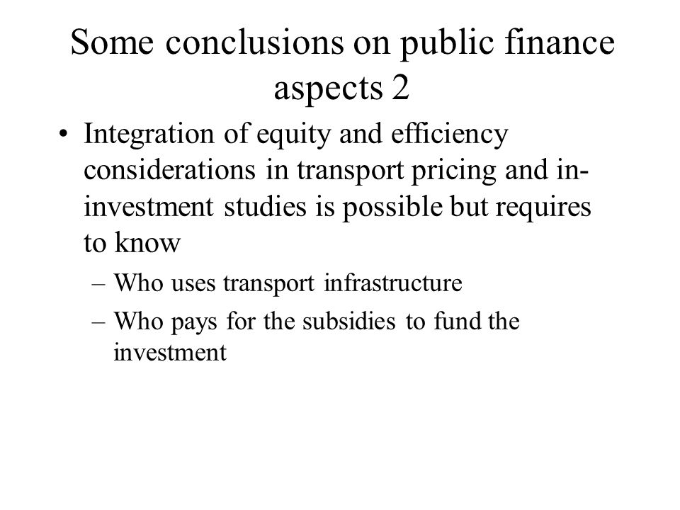 Some conclusions on public finance aspects 2 Integration of equity and efficiency considerations in transport pricing and in- investment studies is po