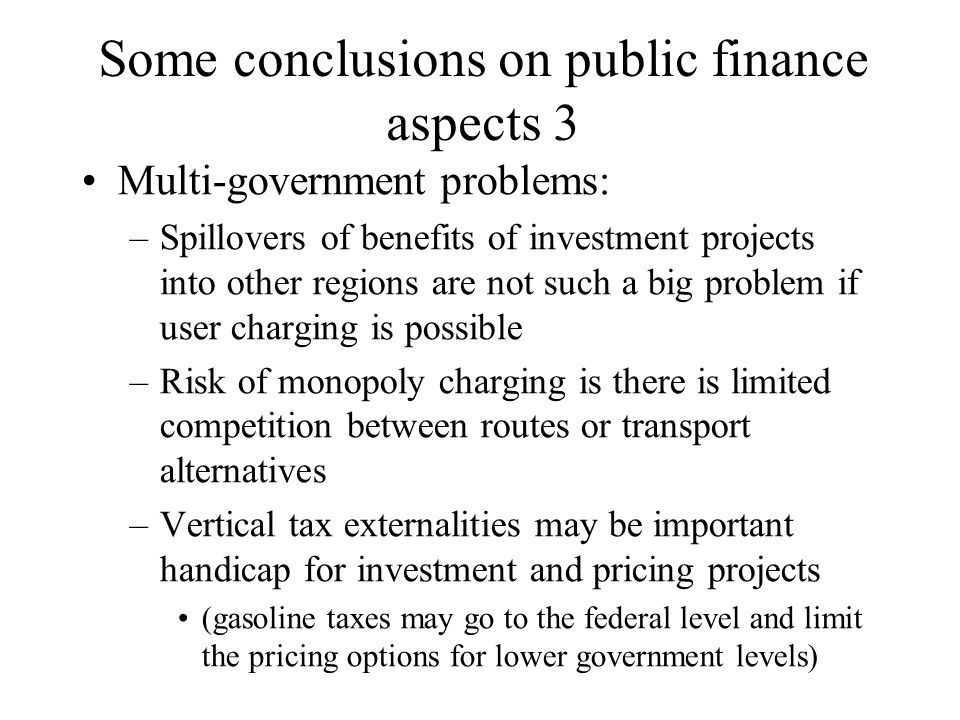 Some conclusions on public finance aspects 3 Multi-government problems: –Spillovers of benefits of investment projects into other regions are not such