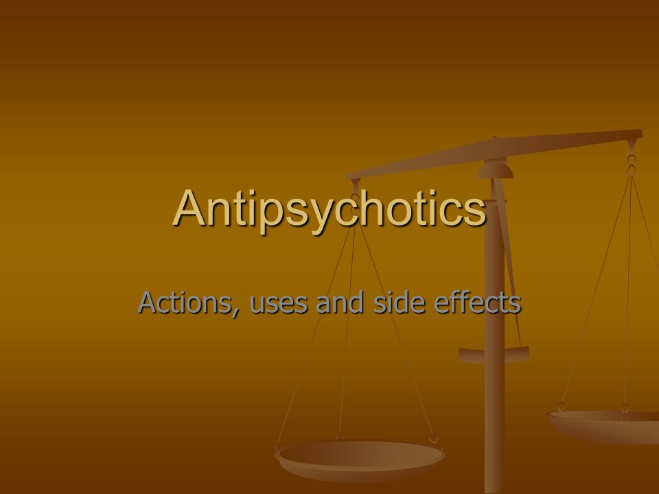 Antipsychotics Actions, uses and side effects