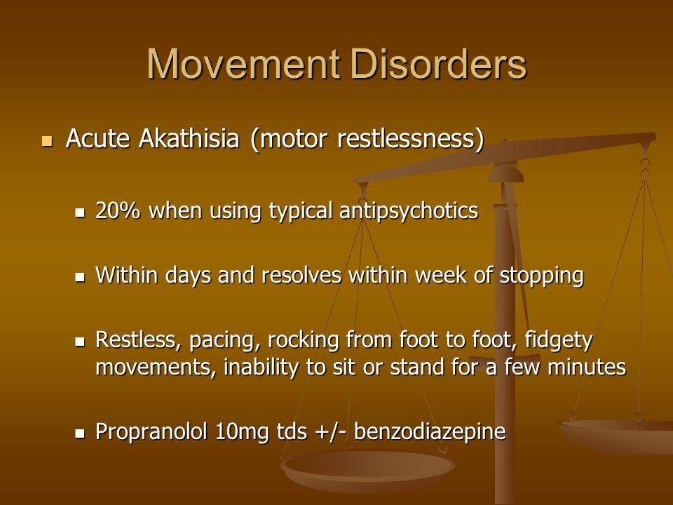 Movement Disorders Acute Akathisia (motor restlessness) Acute Akathisia (motor restlessness) 20% when using typical antipsychotics 20% when using typi