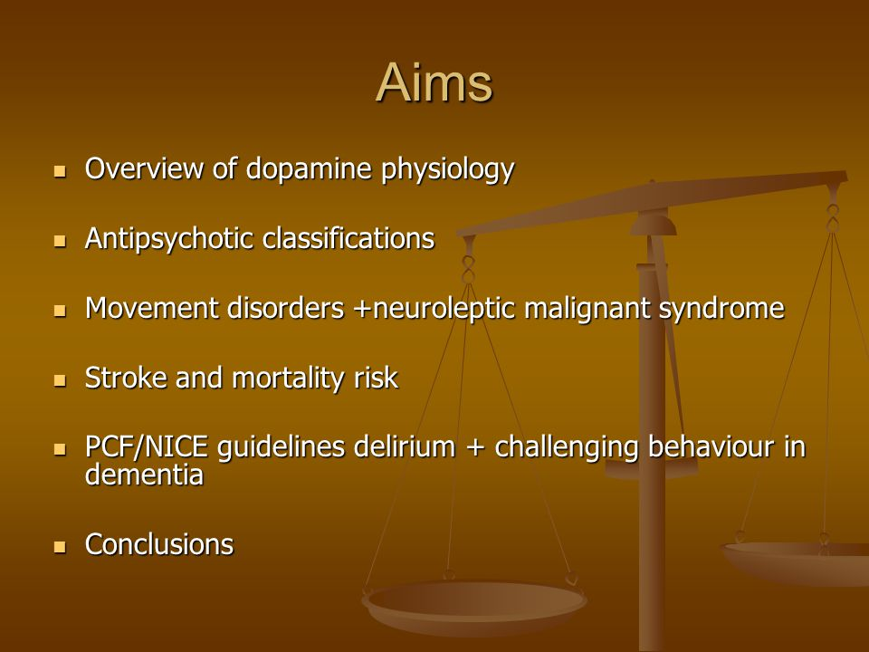 Aims Overview of dopamine physiology Overview of dopamine physiology Antipsychotic classifications Antipsychotic classifications Movement disorders +n