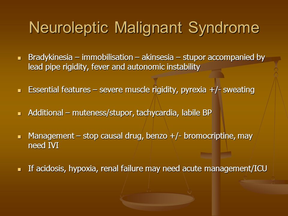 Neuroleptic Malignant Syndrome Bradykinesia – immobilisation – akinsesia – stupor accompanied by lead pipe rigidity, fever and autonomic instability B