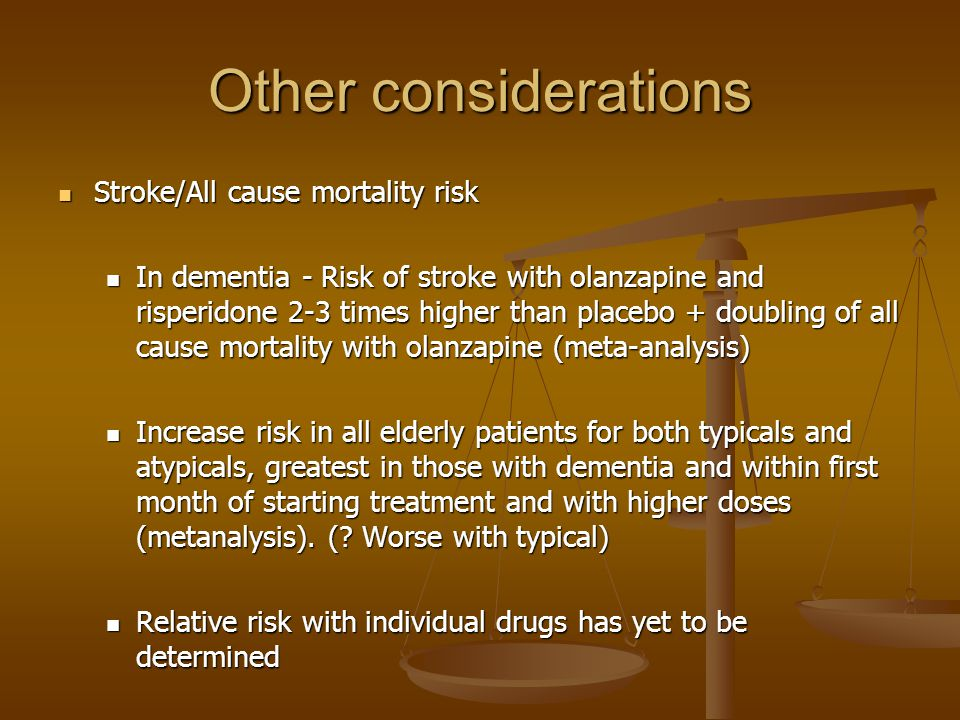 Other considerations Stroke/All cause mortality risk Stroke/All cause mortality risk In dementia - Risk of stroke with olanzapine and risperidone 2-3