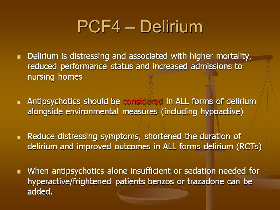 PCF4 – Delirium Delirium is distressing and associated with higher mortality, reduced performance status and increased admissions to nursing homes Del