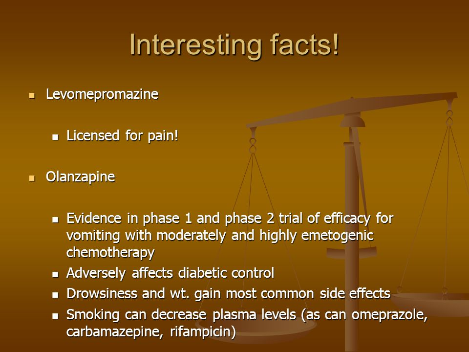 Interesting facts! Levomepromazine Levomepromazine Licensed for pain! Licensed for pain! Olanzapine Olanzapine Evidence in phase 1 and phase 2 trial o